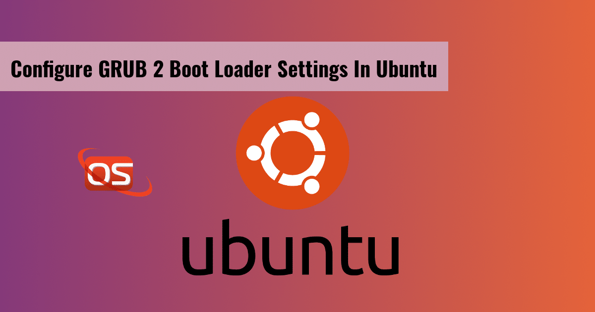 How To Configure Grub2 Boot Loader Settings In Ubuntu Ostechnix