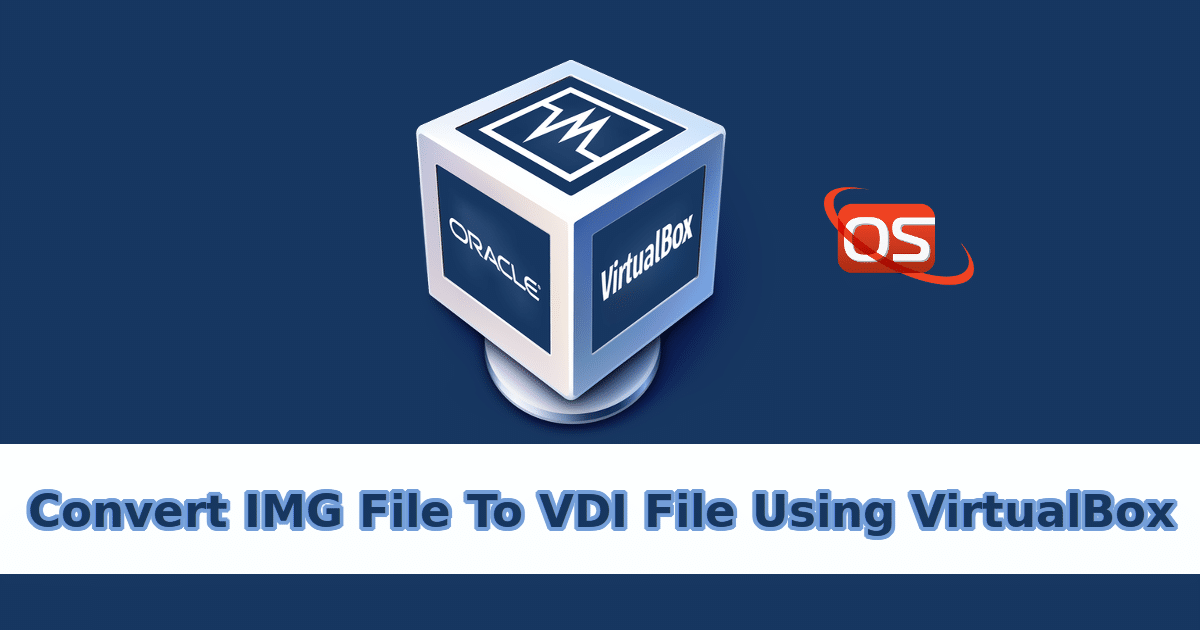 How To Convert IMG File To VDI File Using Oracle VirtualBox