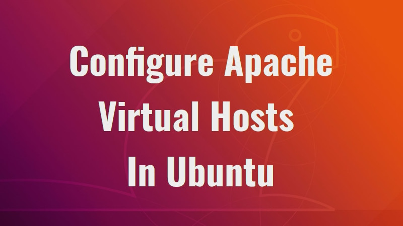 Configure Apache Virtual Hosts In Ubuntu