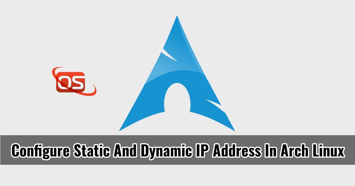 How To Configure Static And Dynamic IP Address In Arch Linux - OSTechNix