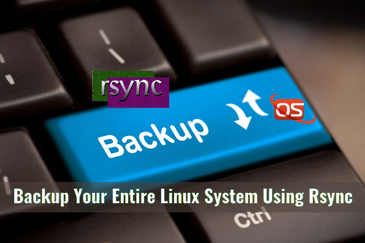 How To Backup Your Entire Linux System Using Rsync - OSTechNix