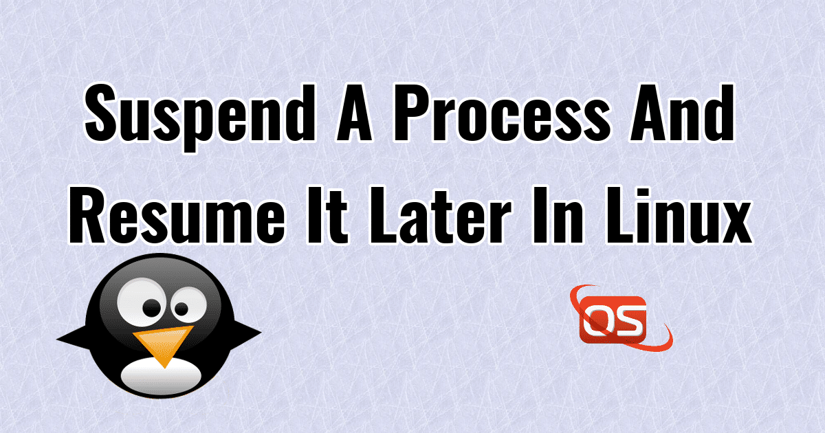 How To Suspend A Process And Resume It Later In Linux