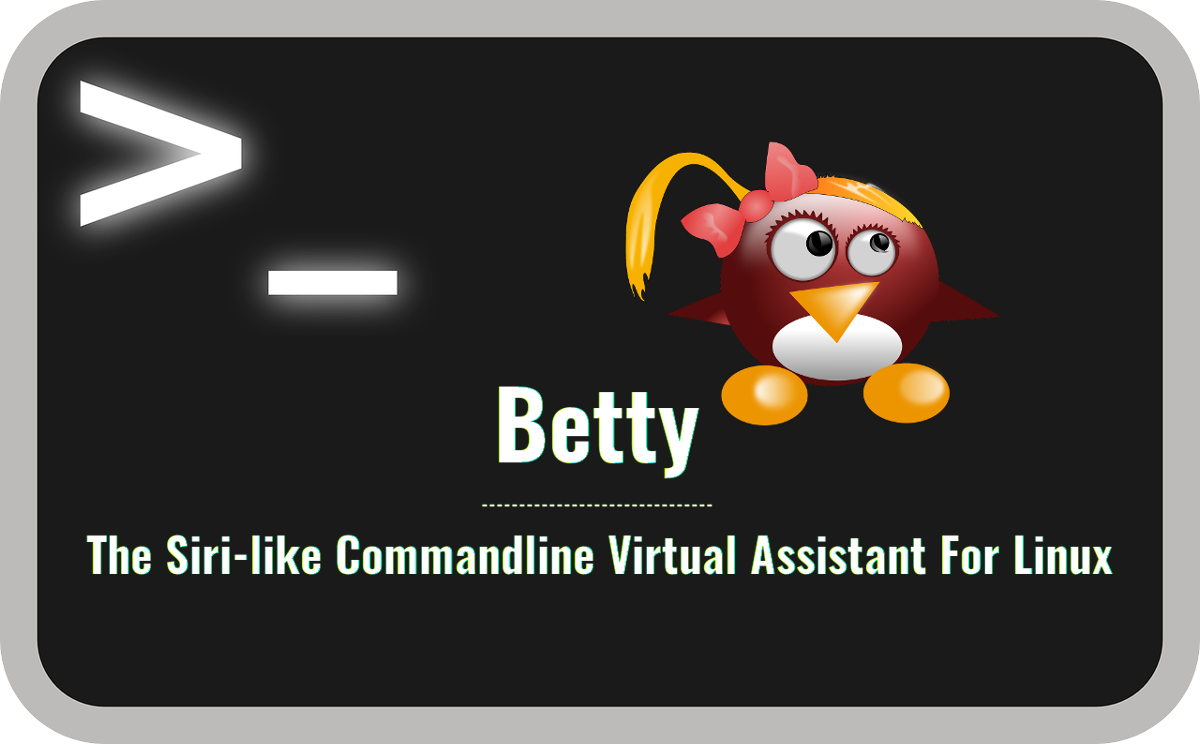 Now BETTY is like as SIRI or Now Google for New COMMAND LINE for Linux (Translates Plain ENGLISH INTO COMMANDS)