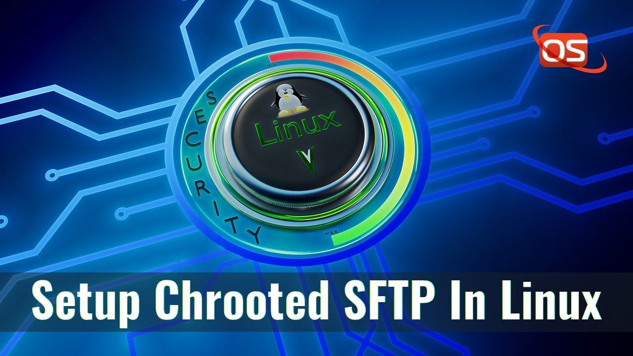 How To Setup Chrooted Sftp In Linux Ostechnix