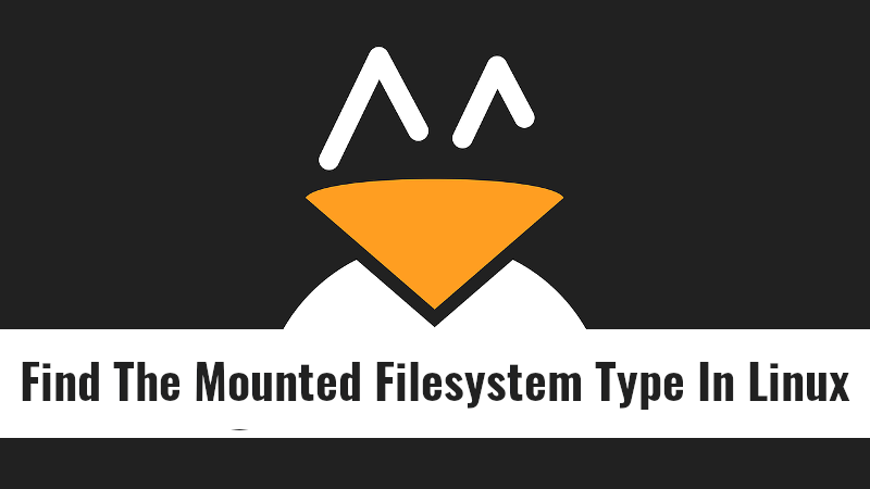 How To Find The Mounted Filesystem Type In Linux - OSTechNix