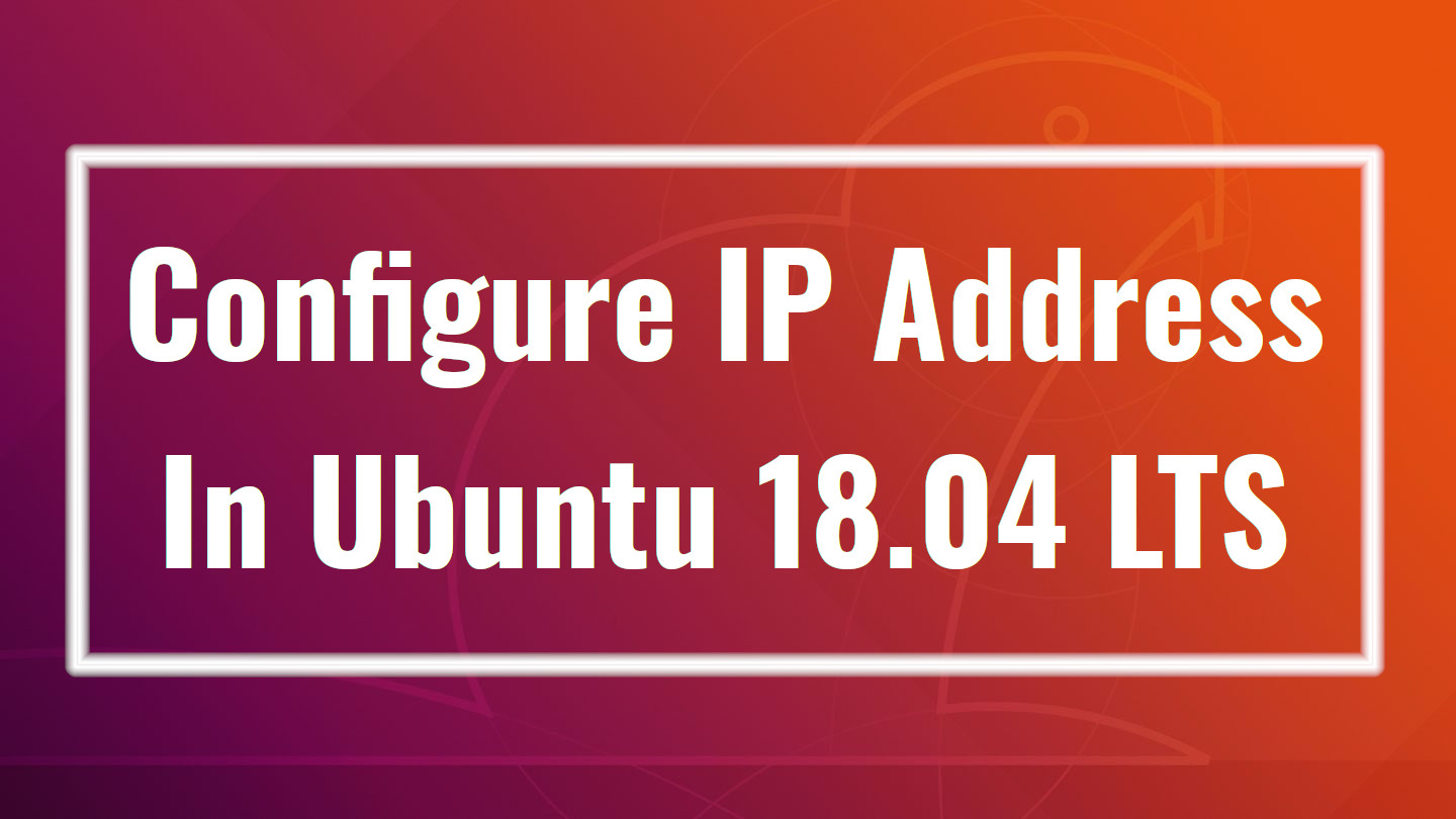 How To Configure IP Address In Ubuntu 18 04 LTS - OSTechNix