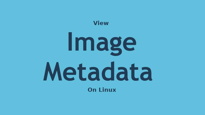 View Image Metadata On Linux
