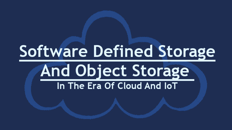 Software Defined Storage And Object Storage In The Era Of Cloud And IoT