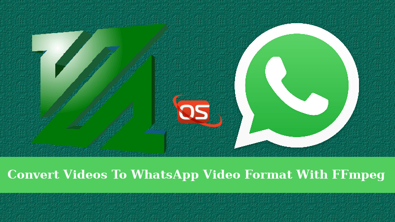 Convert Videos To WhatsApp Video Format With FFmpeg In Linux